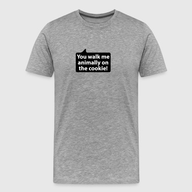 You walk me animally on the cookie | german phrase - Men's Premium T-Shirt