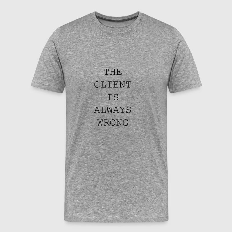 The client is always wrong - Men's Premium T-Shirt