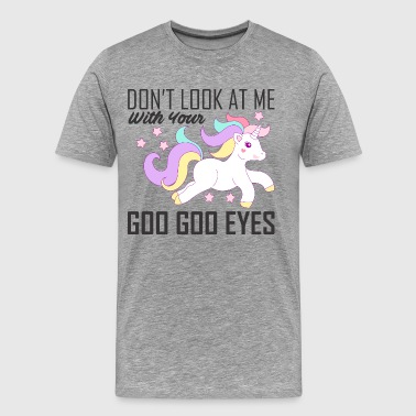 Do not look at me with your goo goo eyes - Men's Premium T-Shirt