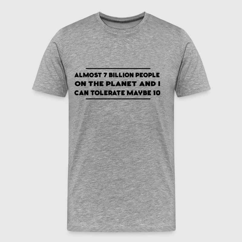 7 Billion People and I Can Tolerate Maybe 10  - Men's Premium T-Shirt