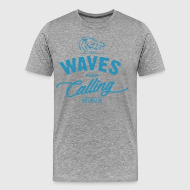 The waves are calling and I must go. - Mannen Premium T-shirt