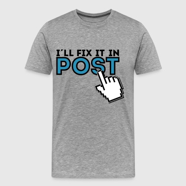 I´ll fix it in Post - Männer Premium T-Shirt