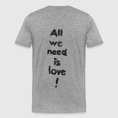 All we need is love! (sw) - Männer Premium T-Shirt