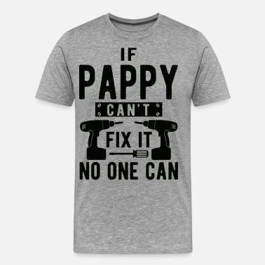Schlechte IF PAPPY CAN´T FX IT NO ONE CAN - Männer Premium T-Shirt