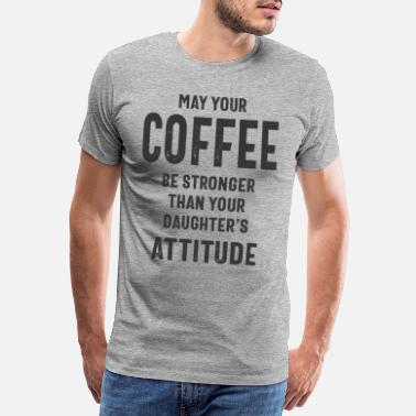 Herring May Your Coffee Be Stronger Than Your Daughters - Men's Premium T-Shirt