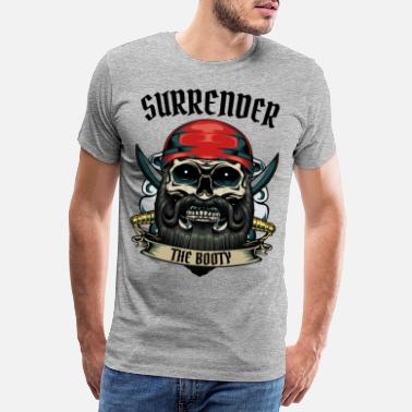 Buccaneers Surrender The Booty Pirate Skull Pirate Gift - Men's Premium T-Shirt