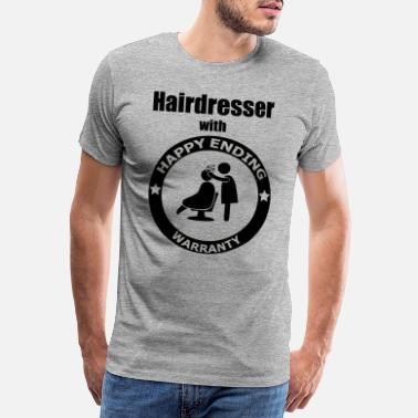 Guarantee Hairdresser with Happy Ending Warranty - Gift - Men's Premium T-Shirt