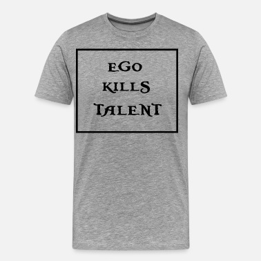 Egoist Ego dreper talent - Premium T-skjorte for menn