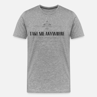 Fly Away Take Me Anywhere Take me somewhere with travel - Men's Premium T-Shirt