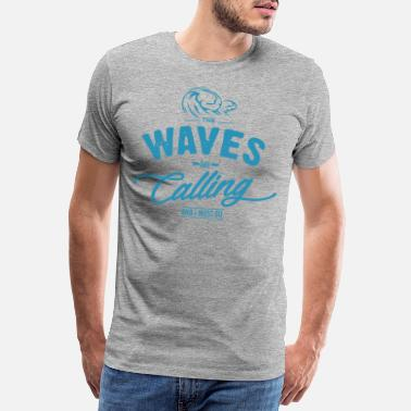 The waves are calling and I must go. - T-shirt premium Homme
