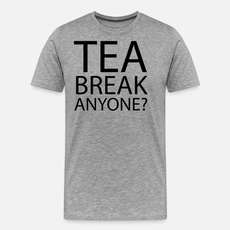 Humour T-Shirts - tea break Anyone | Office Humour - Men's Premium T-Shirt heather grey