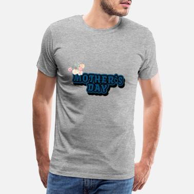 Mothers Day Mothers day - Men's Premium T-Shirt