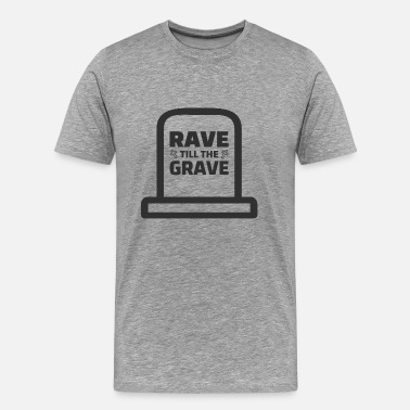 Till Rave till the Grave! Techno Merchandise EDM Raver - Men's Premium T-Shirt