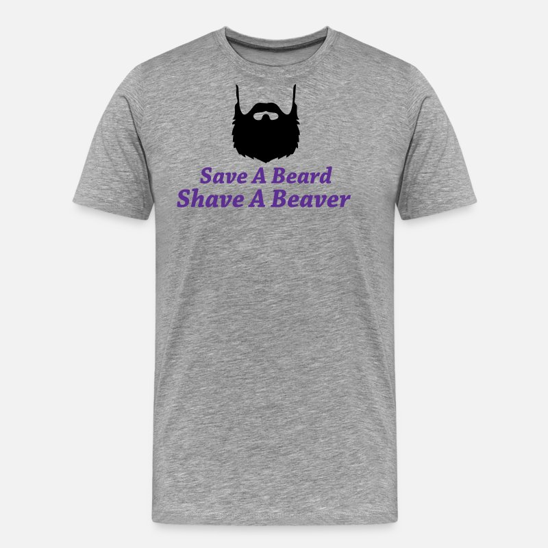 Gift Idea T-Shirts - Save a beard shave a beaver - Men's Premium T-Shirt heather grey