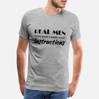 Real men don't need instructions - Premium T-shirt herr