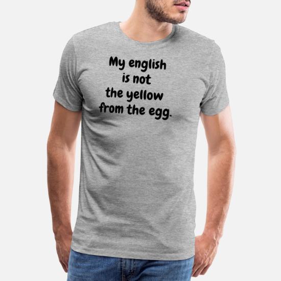 2c5c96b2 Min engelsk er ikke den gule fra egget. Premium T-skjorte for menn ...