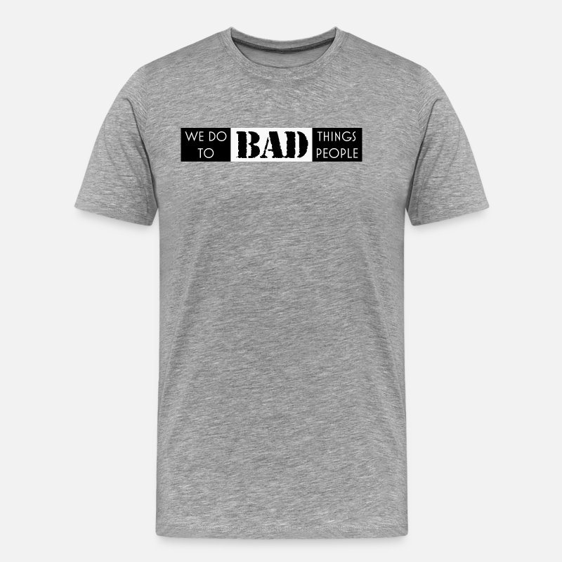 Special Forces T-Shirts - we do bad things to bad people - Men's Premium T-Shirt heather grey