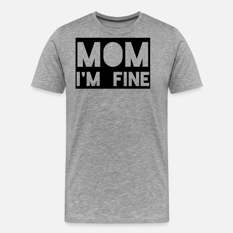 About T-Shirts - mom im fine - Men's Premium T-Shirt heather grey