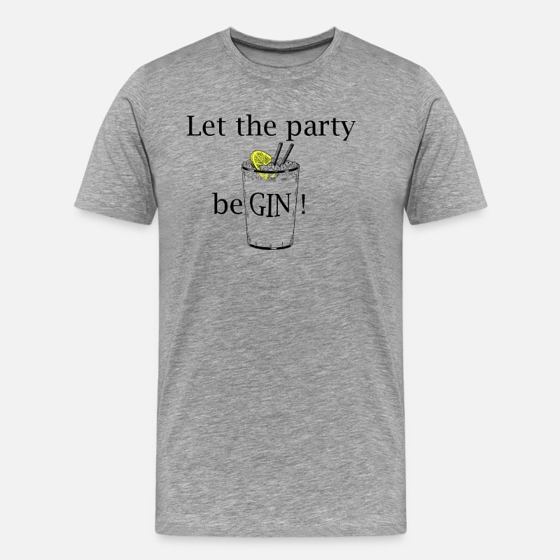 Alcohol T-Shirts - Let the party beGIN! (Gin and Tonic) - Men's Premium T-Shirt heather grey