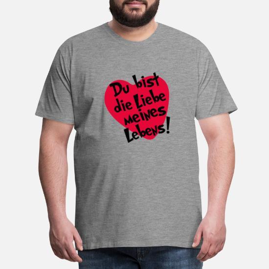 Du Bist Die Liebe Meines Lebens Manner Premium T Shirt Spreadshirt