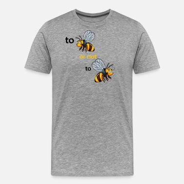 Honey Bee bee or not to bee - Men's Premium T-Shirt