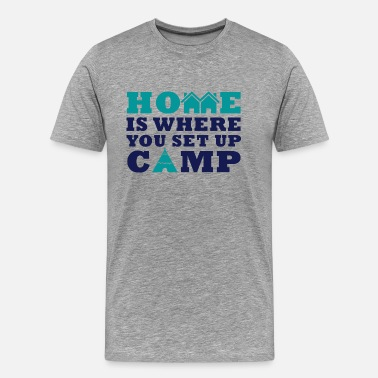 Set HOME IS WHERE YOU SET UP A CAMP - Männer Premium T-Shirt