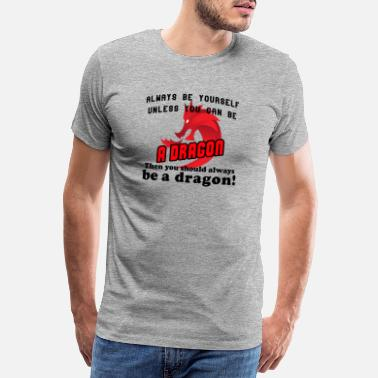 Always Be Yourself Dragon Always be yourself unless you can be a dragon - Men's Premium T-Shirt