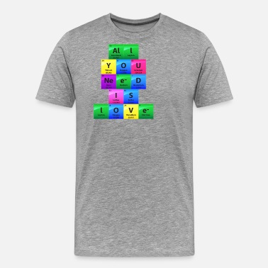 Physics Geek All You Need Is Love Periodic Table Elements Gift - Men's Premium T-Shirt