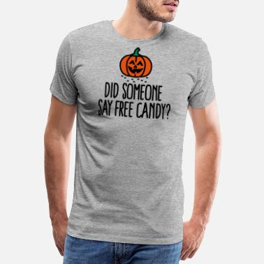 Forget Did someone say free candy - Men's Premium T-Shirt