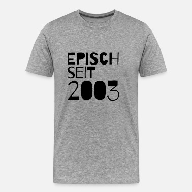 Epic Since Epic since 2003 Birthday 16 years of birth - Men's Premium T-Shirt