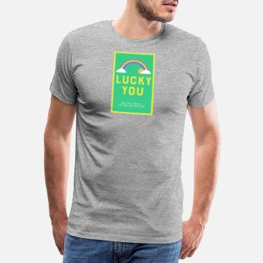 4e0da72ba Rainbow Ireland Lucky you - May the luck of the Irish be with you. -. New.  Men's Premium T-Shirt