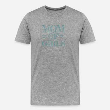 Uitrusten Mom of Girls - Distressed Design for Mothers of - Mannen Premium T-shirt