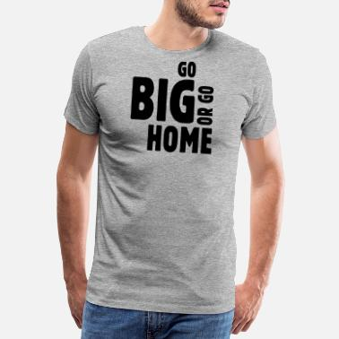 Neige go big or go home ii - Männer Premium T-Shirt