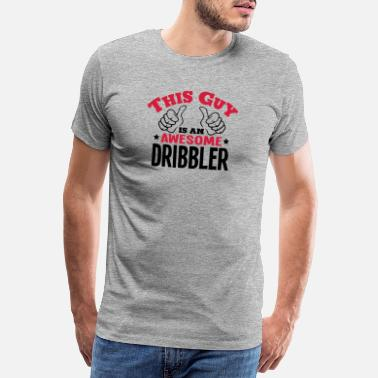 Court this guy is an awesome dribbler 2col - Men's Premium T-Shirt