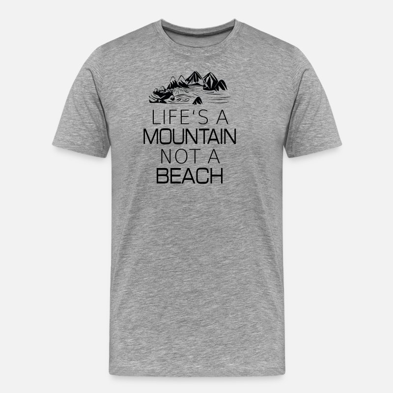 Birthday T-Shirts - Life's a Mountain not a Beach GIFT - Men's Premium T-Shirt heather grey