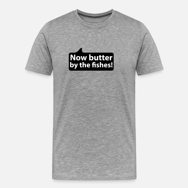 Speech Balloon T-Shirts - Now butter by the fishes | german phrases - Men's Premium T-Shirt heather grey