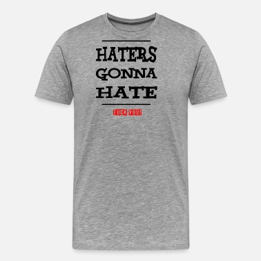 Black Fuck Haters gonna hate - fuck you! black red - Men's Premium T-Shirt
