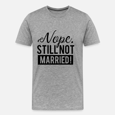 Getrouwd Grappig Funny Nope Still not Married Party Wit T-shirt - Mannen Premium T-shirt