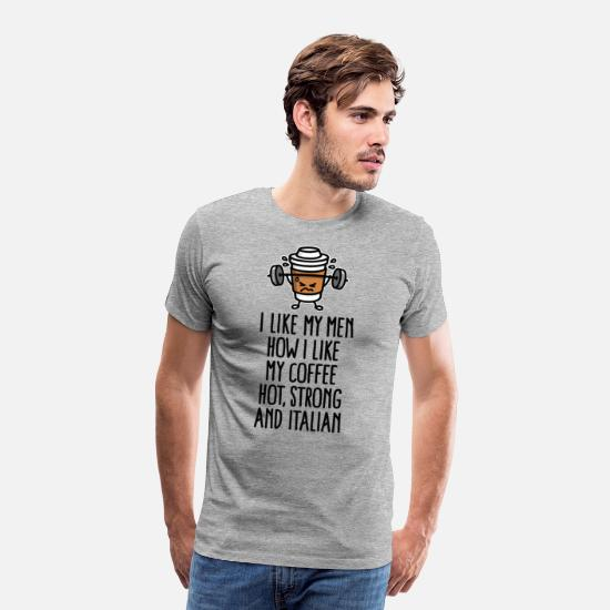 Weightlifting T-Shirts - I like my men how I like coffee hot strong Italian - Men's Premium T-Shirt heather grey
