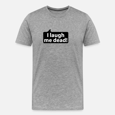 Dead Stag I laugh me dead | german phrases - Men's Premium T-Shirt