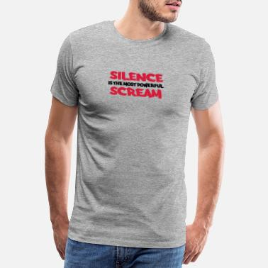 Silence Silence is the most powerful scream - Männer Premium T-Shirt