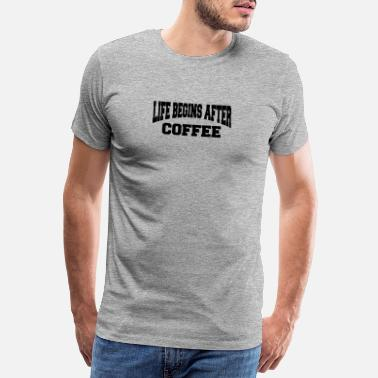 Early Risers Life begins after coffee - Men's Premium T-Shirt