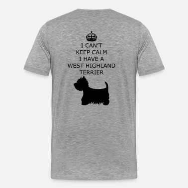 Westie I CAN'T KEEP CALM I'M A West Highland Terrier - Maglietta Premium da uomo