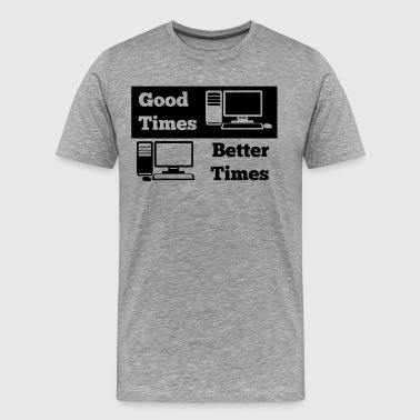 Good Times Better Times - Männer Premium T-Shirt
