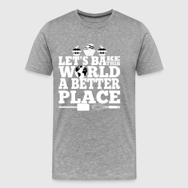 Let's bake this world a better place - Männer Premium T-Shirt
