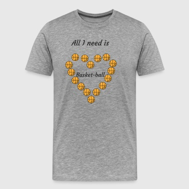 All I need is Basketball - Men's Premium T-Shirt