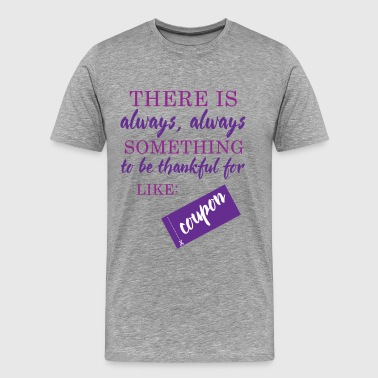 Couponing/Geschenke: There is always somthing ... - Männer Premium T-Shirt