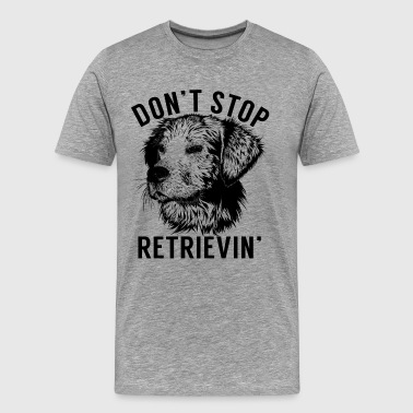 Don't stop retrieving Awesome Dog Lover Gifts - Men's Premium T-Shirt