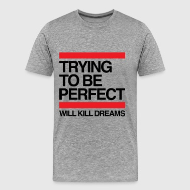 Trying To Be Perfect - Mannen Premium T-shirt