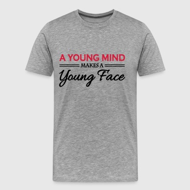 A young mind makes a young face - Men's Premium T-Shirt
